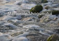Marturiile Shogunului – Sezonul 2 – Episodul 1